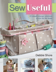 Sew Useful : 23 Simple Storage Solutions to Sew for the Home, Paperback Book