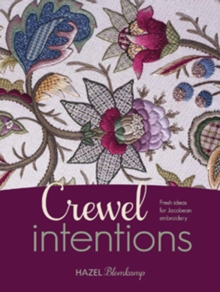 Crewel Intentions : Fresh Ideas for Jacobean Embroidery, Paperback / softback Book