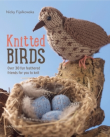 Knitted Birds : Over 30 Fun Feathered Friends for You to Knit, Paperback / softback Book