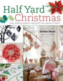 Half Yard (TM) Christmas : Easy Sewing Projects Using Leftover Pieces of Fabric, Paperback / softback Book
