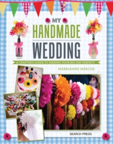 My Handmade Wedding : A Crafter's Guide to Making Your Big Day Perfect, Paperback Book