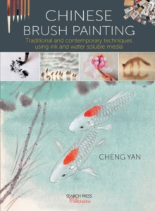Chinese Brush Painting : Traditional and Contemporary Techniques Using Ink and Water Soluble Media, Paperback / softback Book