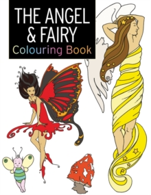 The Angel & Fairy Colouring Book : Large and Small Projects to Enjoy, Paperback Book