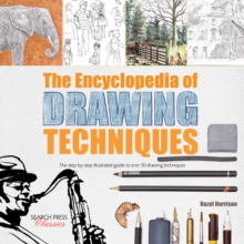 The Encyclopedia of Drawing Techniques : The Step-by-Step Illustrated Guide to Over 50 Techniques, Paperback Book