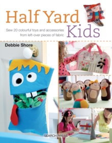 Half Yard (TM) Kids : Sew 20 Colourful Toys and Accessories from Leftover Pieces of Fabric, Paperback Book