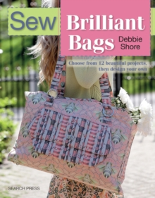 Sew Brilliant Bags : Choose from 12 Beautiful Projects, Then Design Your Own, Paperback / softback Book