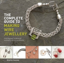 The Complete Guide to Making Wire Jewellery : From Beginner to Advanced, Techniques, Projects & Patterns, Paperback / softback Book