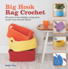 Big Hook Rag Crochet : 25 Quick-Stitch Designs Using Yarn Made from Leftover Fabric, Paperback Book