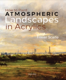 How to Paint Atmospheric Landscapes in Acrylics, Hardback Book