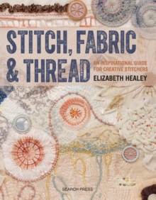 Stitch, Fabric & Thread : An Inspirational Guide for Creative Stitchers, Paperback / softback Book