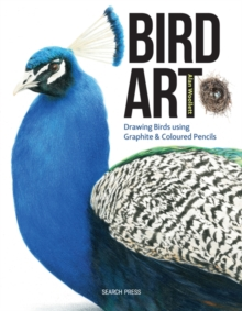 Bird Art : Drawing Birds Using Graphite & Coloured Pencils, Paperback Book
