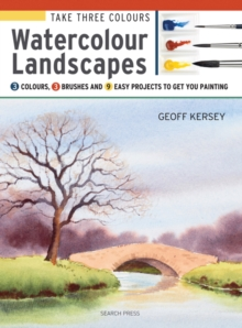 Take Three Colours: Watercolour Landscapes : Start to Paint with 3 Colours, 3 Brushes and 9 Easy Projects, Paperback / softback Book