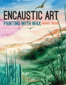Encaustic Art : Painting with Wax, Paperback Book