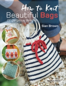 How to Knit Beautiful Bags : 22 Gorgeous Designs, Paperback Book