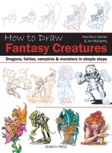 How to Draw: Fantasy Creatures : Dragons, Fairies, Vampires and Monsters in Simple Steps, Paperback Book
