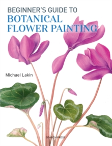 Beginner's Guide to Botanical Flower Painting, Paperback Book