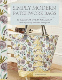 Simply Modern Patchwork Bags : 10 Bags for Every Occasion, Paperback Book