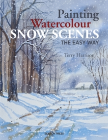 Painting Watercolour Snow Scenes the Easy Way, Paperback / softback Book