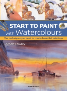 Start to Paint with Watercolours : The Techniques You Need to Create Beautiful Paintings, Paperback / softback Book
