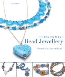 Learn to Make Bead Jewellery : With 35 Fabulous Projects, Paperback Book