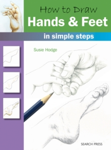 How to Draw: Hands & Feet : In Simple Steps, Paperback Book