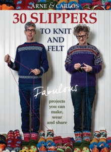 30 Slippers to Knit and Felt : Fabulous Projects You Can Make, Wear and Share, Paperback / softback Book