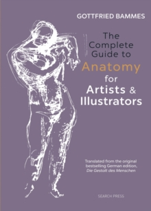 The Complete Guide to Anatomy for Artists & Illustrators, Hardback Book