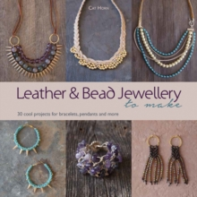 Leather and Bead Jewellery to Make : 30 Cool Projects for Bracelets, Pendants and More, Paperback Book