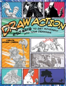 Draw Action : 250 Ways to Get Movement into Your Drawings, Paperback Book