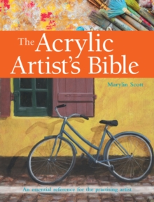 The Acrylic Artist's Bible : An Essential Reference for the Practising Artist, Paperback Book