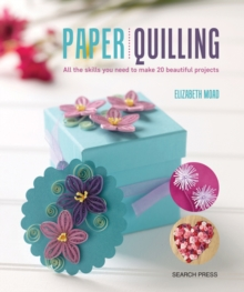 Paper Quilling : All the Skills You Need to Make 20 Beautiful Projects, Paperback / softback Book