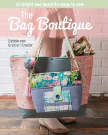 The Bag Boutique : 20 Bright and Beautiful Bags to Sew, Paperback Book