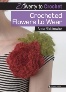 20 to Crochet: Crocheted Flowers to Wear, Paperback / softback Book