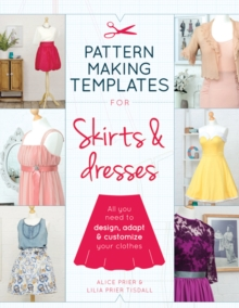 Pattern Making Templates for Skirts & Dresses : All You Need to Design, Adapt and Customise Your Clothes, Paperback Book
