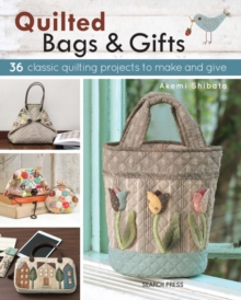 Quilted Bags & Gifts : 36 Classic Quilting Projects to Make and Give, Paperback Book
