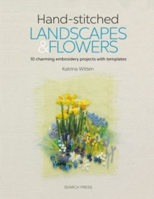 Hand-stitched Landscapes & Flowers : 10 Charming Embroidery Projects with Templates, Paperback / softback Book
