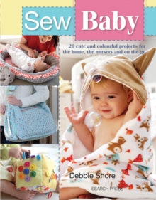 Sew Baby : 20 Cute and Colourful Projects for the Home, the Nursery and on the Go, Paperback Book