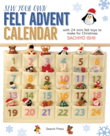 Sew Your Own Felt Advent Calendar : With 24 Mini Felt Toys to Make for Christmas, Paperback / softback Book
