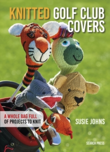 Knitted Golf Club Covers : A Whole Bag Full of Projects to Knit, Hardback Book