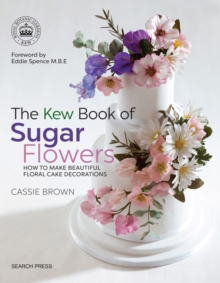 The Kew Book of Sugar Flowers : How to Make Beautiful Floral Cake Decorations, Paperback / softback Book