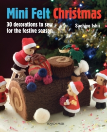 Mini Felt Christmas : 30 Decorations to Sew for the Festive Season, Paperback Book