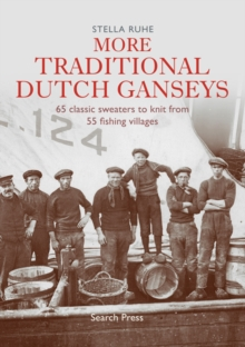 More Traditional Dutch Ganseys : 65 Classic Sweaters to Knit from 55 Fishing Villages, Hardback Book