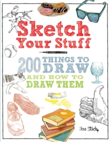Sketch Your Stuff : 200 Things to Draw and How to Draw Them, Paperback Book