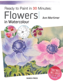 Ready to Paint in 30 Minutes: Flowers in Watercolour, Paperback Book