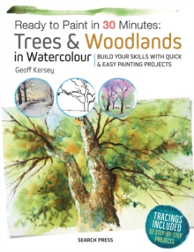 Ready to Paint in 30 Minutes: Trees & Woodlands in Watercolour : Build Your Skills with Quick & Easy Painting Projects, Paperback Book