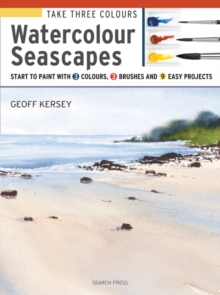 Take Three Colours: Watercolour Seascapes : Start to Paint with 3 Colours, 3 Brushes and 9 Easy Projects, Paperback Book