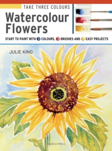 Take Three Colours: Watercolour Flowers : Start to Paint with 3 Colours, 3 Brushes and 9 Easy Projects, Paperback / softback Book