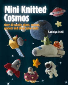 Mini Knitted Cosmos : Over 40 Woolly Aliens, Rockets, Planets and Other Astro-Knits, Paperback / softback Book
