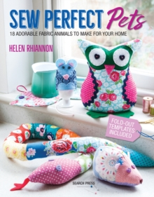 Sew Perfect Pets : 18 Adorable Fabric Animals to Make for Your Home, Paperback / softback Book