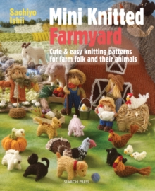 Mini Knitted Farmyard : Cute & Easy Knitting Patterns for Farm Folk and Their Animals, Paperback / softback Book